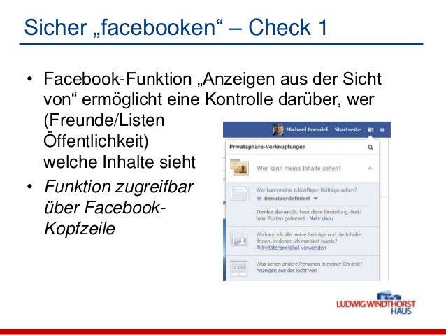"""Sicher """"facebooken"""" – Check 1• Facebook-Funktion """"Anzeigen aus der Sichtvon"""" ermöglicht eine Kontrolle darüber, wer(Freund..."""