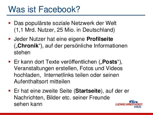 Was ist Facebook? Das populärste soziale Netzwerk der Welt(1,1 Mrd. Nutzer, 25 Mio. in Deutschland) Jeder Nutzer hat ein...