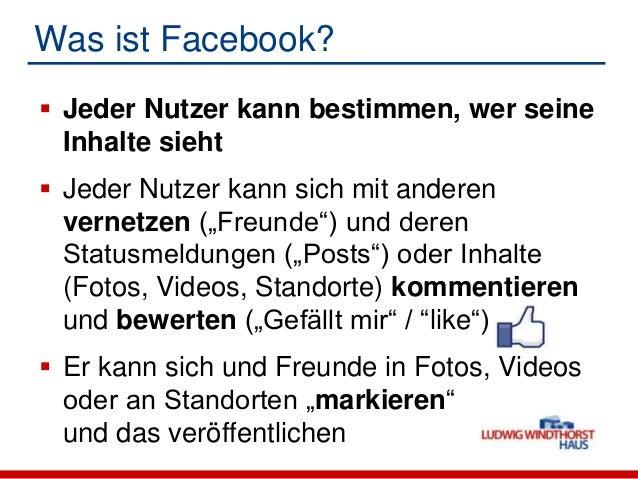 """Was ist Facebook? Jeder Nutzer kann bestimmen, wer seineInhalte sieht Jeder Nutzer kann sich mit anderenvernetzen (""""Freu..."""
