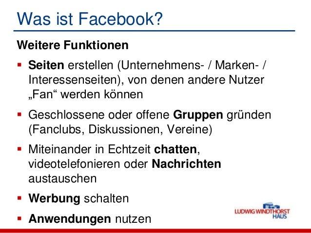 Was ist Facebook?Weitere Funktionen Seiten erstellen (Unternehmens- / Marken- /Interessenseiten), von denen andere Nutzer...
