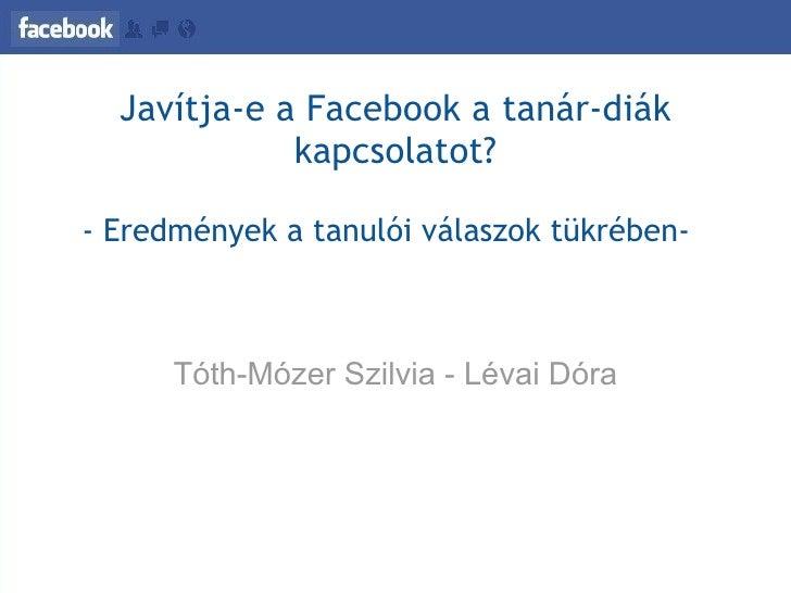 Javítja-e a Facebook a tanár-diák kapcsolatot?  - Eredmények a tanulói válaszok tükrében-  Tóth-Mózer Szilvia - Lévai Dóra