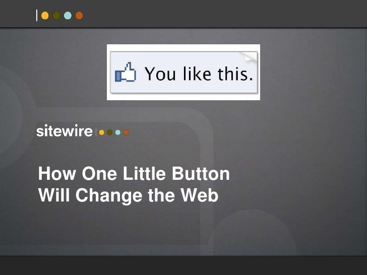 How One Little ButtonWill Change the Web<br />