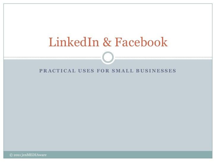 Practical uses for small businesses<br />LinkedIn & Facebook<br />© 2011 jenMEDIAware<br />