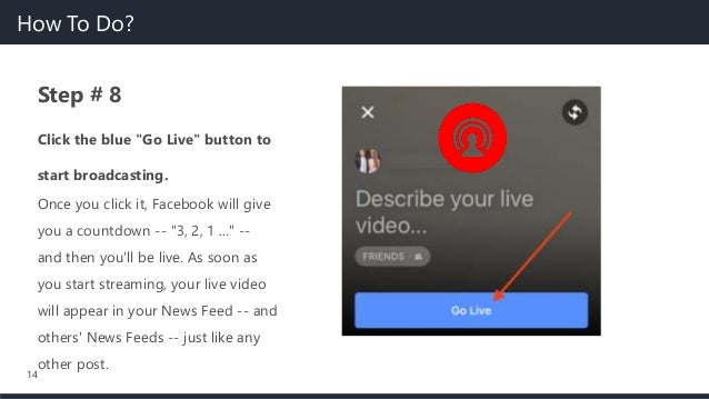 """14 Step # 8 Click the blue """"Go Live"""" button to start broadcasting. Once you click it, Facebook will give you a countdown -..."""