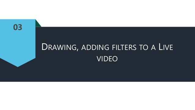 03 DRAWING, ADDING FILTERS TO A LIVE VIDEO