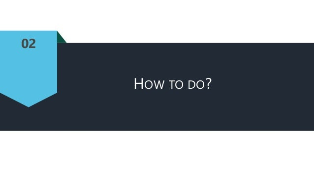 02 HOW TO DO?