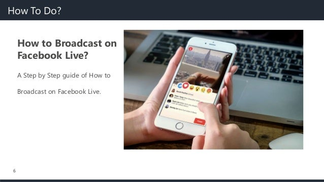 6 How to Broadcast on Facebook Live? A Step by Step guide of How to Broadcast on Facebook Live. How To Do?