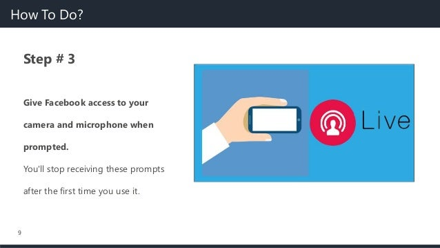 9 Step # 3 Give Facebook access to your camera and microphone when prompted. You'll stop receiving these prompts after the...