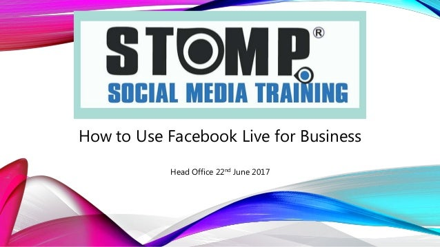 How to Use Facebook Live for Business Head Office 22nd June 2017