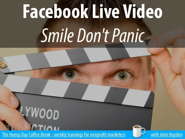 The Hump Day Coffee Break - weekly trainings for nonprofit marketers with John Haydon Facebook LiveVideo SmileDon'tPanic