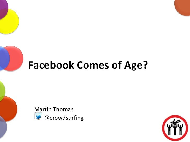 Facebook Comes of Age? Martin Thomas @crowdsurfing