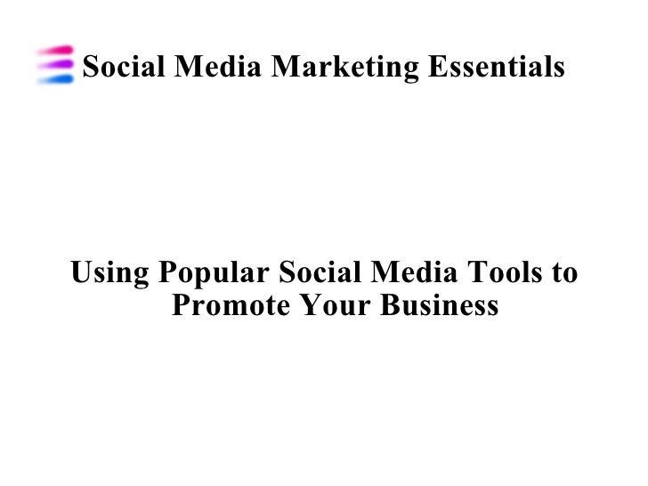 Social Media Marketing Essentials Using Popular Social Media Tools to Promote Your Business