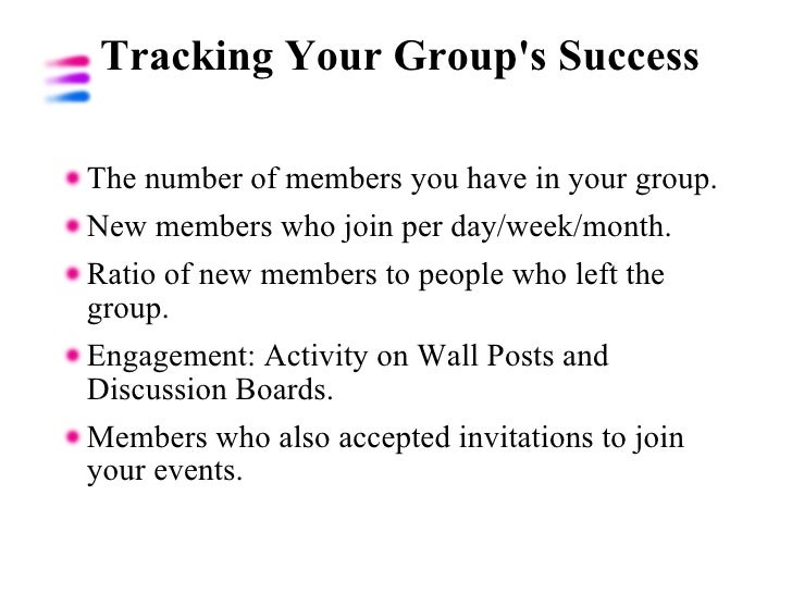 Tracking Your Group's Success  <ul><li>The number of members you have in your group. </li></ul><ul><li>New members who joi...