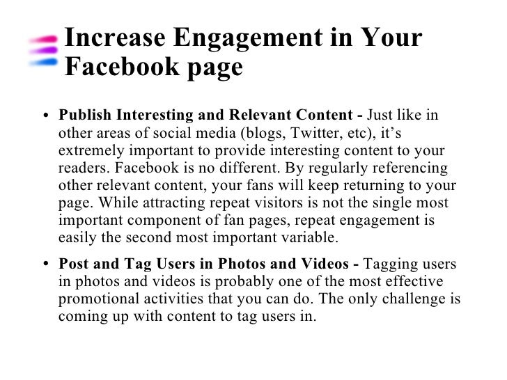 Increase Engagement in Your Facebook page  <ul><li>Publish Interesting and Relevant Content -  Just like in other areas of...