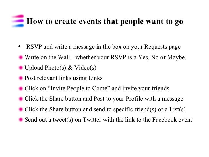 How to create events that people want to go <ul><li>RSVP and write a message in the box on your Requests page </li></ul><u...