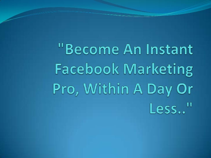 """""""Become An Instant Facebook MarketingPro, Within A Day Or Less..""""<br />"""