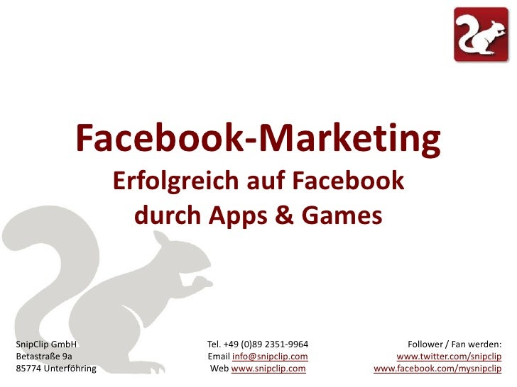 Facebook-Marketing<br />Erfolgreich auf Facebook durch Apps & Games<br />Follower / Fan werden: www.twitter.com/snipclipww...