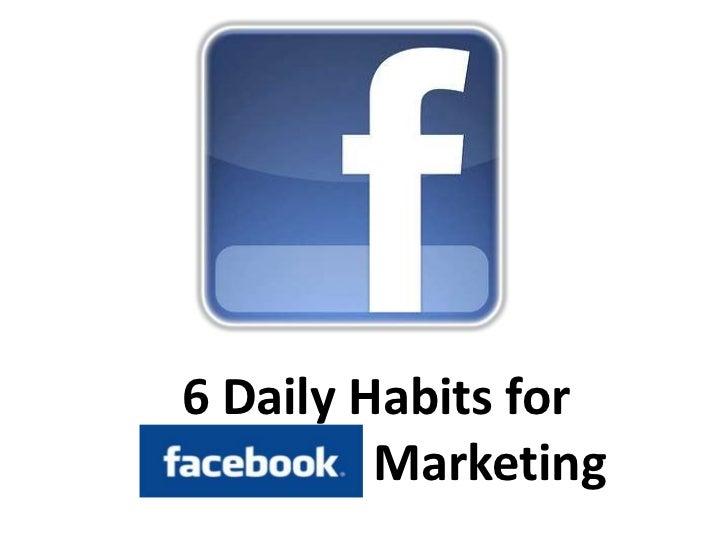 6 Daily Habits forFacebook Marketing