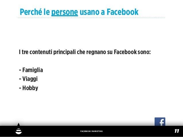 Perché le persone usano a FacebookI tre contenuti principali che regnano su Facebook sono:- Famiglia- Viaggi- Hobby       ...