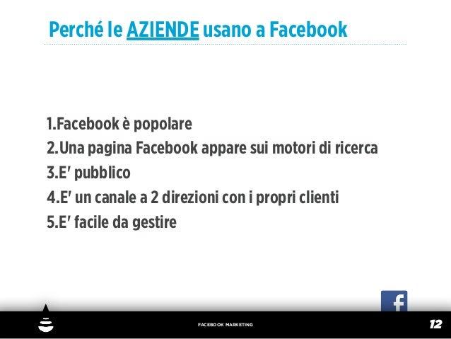 Perché le AZIENDE usano a Facebook1.Facebook è popolare2.Una pagina Facebook appare sui motori di ricerca3.E pubblico4.E u...