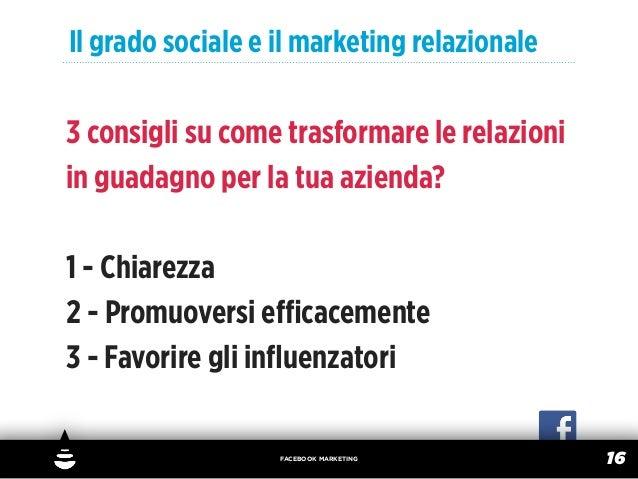 Il grado sociale e il marketing relazionale3 consigli su come trasformare le relazioniin guadagno per la tua azienda?1 - C...