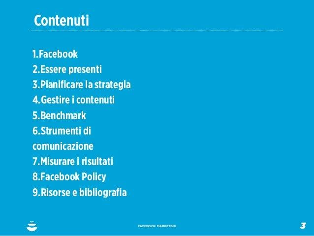 Contenuti1.Facebook2.Essere presenti3.Pianificare la strategia4.Gestire i contenuti5.Benchmark6.Strumenti dicomunicazione7....