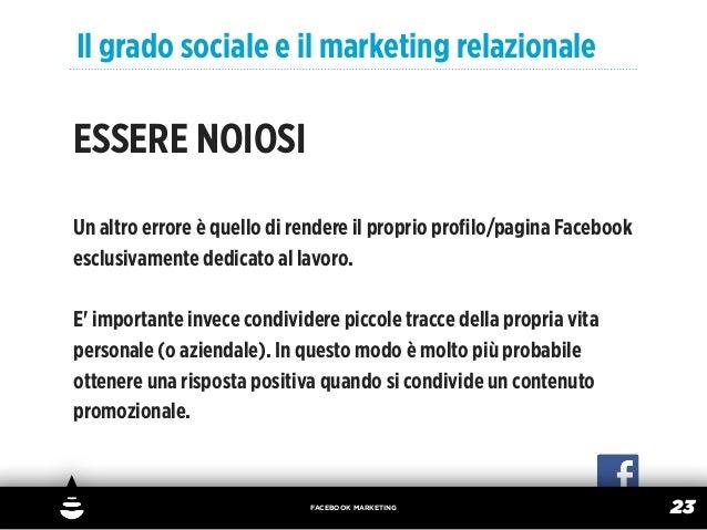 Il grado sociale e il marketing relazionaleESSERE NOIOSIUn altro errore è quello di rendere il proprio profilo/pagina Faceb...