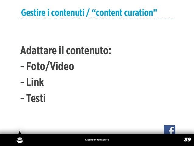 """Gestire i contenuti / """"content curation""""Adattare il contenuto:- Foto/Video- Link- Testi                  FACEBOOK MARKETIN..."""