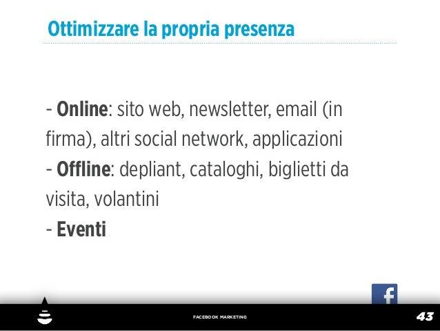 Ottimizzare la propria presenza- Online: sito web, newsletter, email (infirma), altri social network, applicazioni- Offline: ...