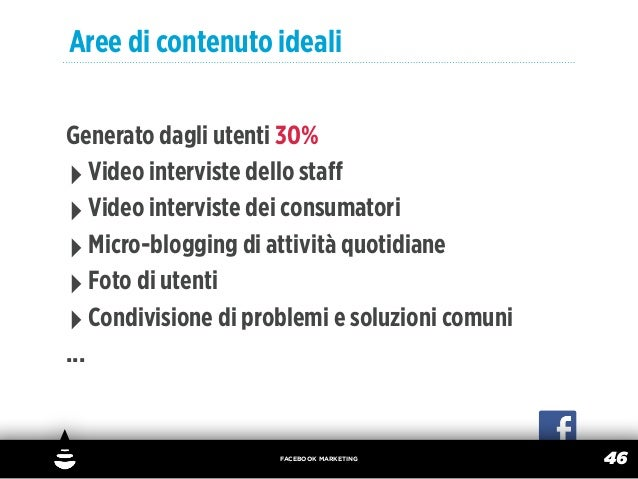 Aree di contenuto idealiGenerato dagli utenti 30%‣ Video interviste dello staff‣ Video interviste dei consumatori‣ Micro-bl...