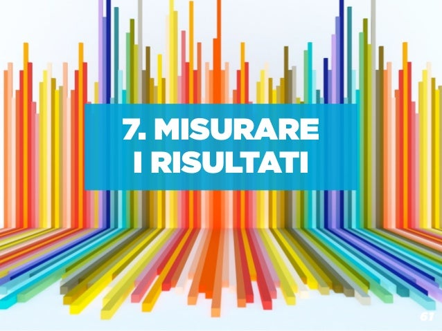 7. MISURARE I RISULTATI  BOX MARCHE: COMUNICAZIONE ON LINE 2.0                                          61