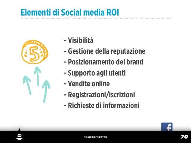 Elementi di Social media ROI            - Visibilità            - Gestione della reputazione            - Posizionamento d...