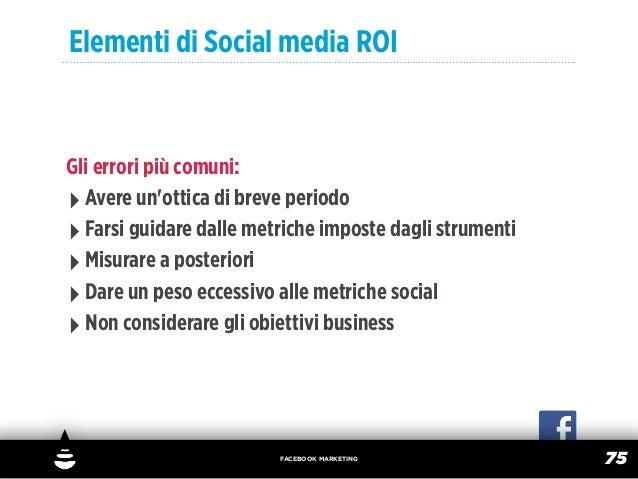 Elementi di Social media ROIGli errori più comuni:‣ Avere unottica di breve periodo‣ Farsi guidare dalle metriche imposte ...
