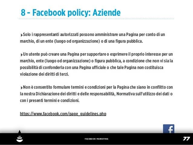 8 - Facebook policy: Aziende‣Solo i rappresentanti autorizzati possono amministrare una Pagina per conto di unmarchio, di ...