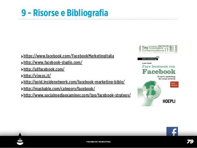 9 - Risorse e Bibliografia‣https://www.facebook.com/FacebookMarketingItalia‣http://www.facebook-studio.com/‣http://allfaceb...