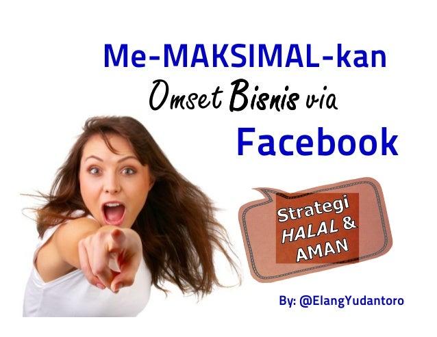 Me-MAKSIMAL-kan Omset BisnisBisnisBisnisBisnis via Facebook By: @ElangYudantoro