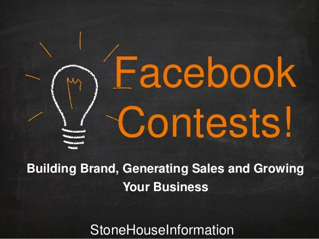 Facebook Contests! Building Brand, Generating Sales and Growing Your Business  StoneHouseInformation