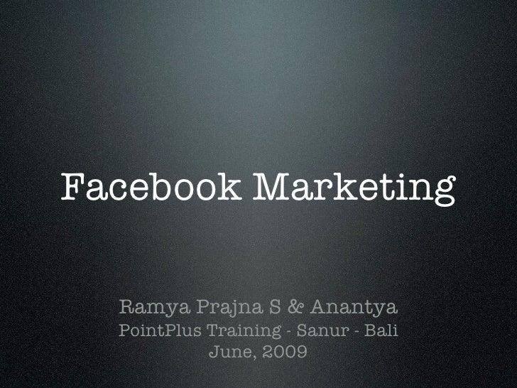 Facebook Marketing    Ramya Prajna S & Anantya   PointPlus Training - Sanur - Bali             June, 2009