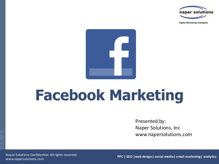 FacebookMarketing<br />Presented by:<br />Naper Solutions, Inc<br />www.napersolutions.com<br />