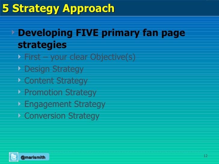 <ul><li>Developing FIVE primary fan page strategies </li></ul><ul><ul><li>First – your clear Objective(s) </li></ul></ul><...