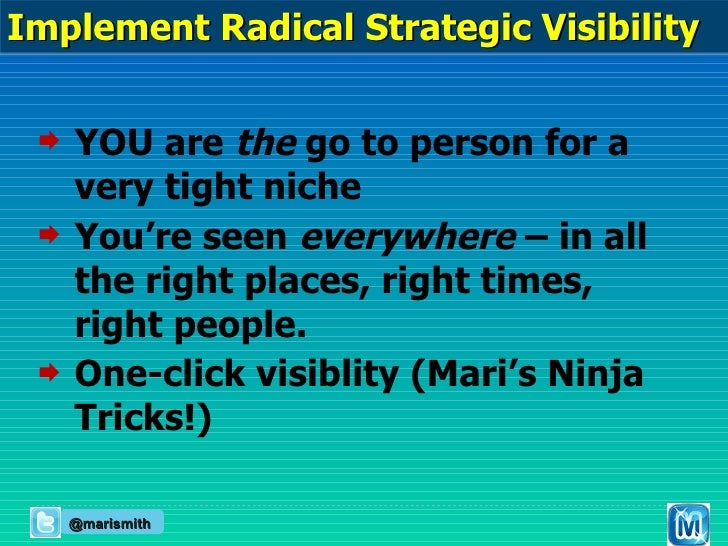 <ul><li>YOU are  the  go to person for a very tight niche </li></ul><ul><li>You're seen  everywhere  – in all the right pl...