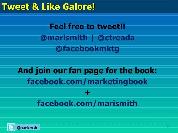 <ul><li>Feel free to tweet!! </li></ul><ul><li>@marismith   @ctreada </li></ul><ul><li>@facebookmktg </li></ul><ul><li>And...