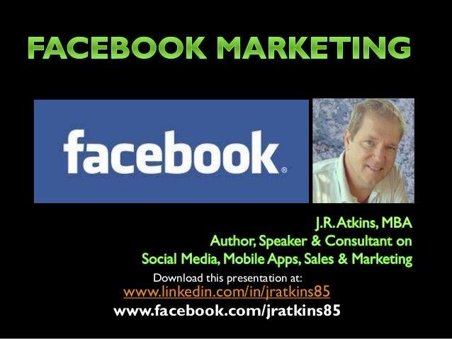 Download this presentation at: www.linkedin.com/in/jratkins85 www.facebook.com/jratkins85