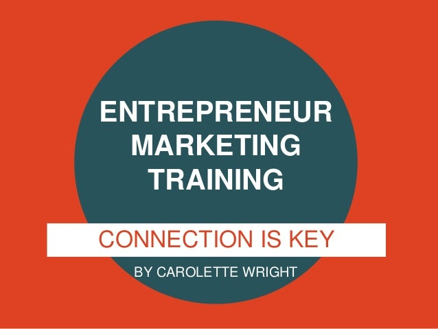ENTREPRENEUR MARKETING TRAINING CONNECTION IS KEY BY CAROLETTE WRIGHT