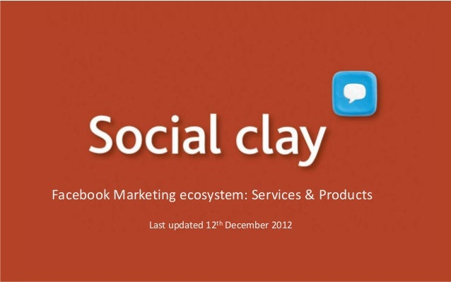 Facebook Marketing ecosystem: Services & Products              Last updated 12th December 2012