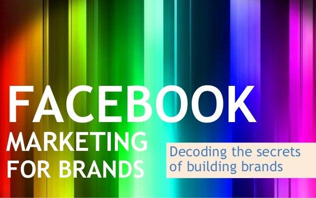 FACEBOOKMARKETING    Decoding the secretsFOR BRANDS   of building brands