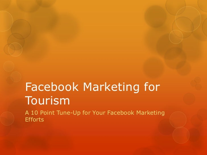 Facebook Marketing for Tourism <br />A 10 Point Tune-Up for Your Facebook Marketing Efforts<br />