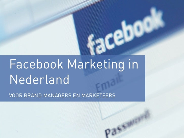 Facebook Marketing inNederlandVOOR BRAND MANAGERS EN MARKETEERS