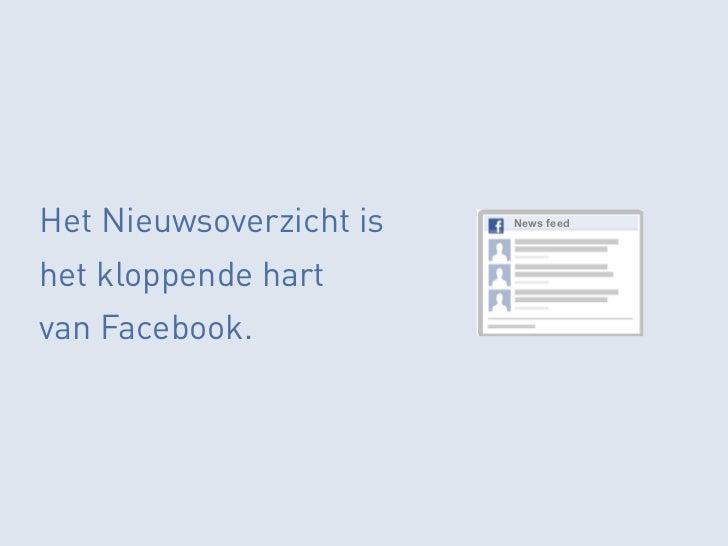 Het Nieuwsoverzicht is   News feedhet kloppende hartvan Facebook.
