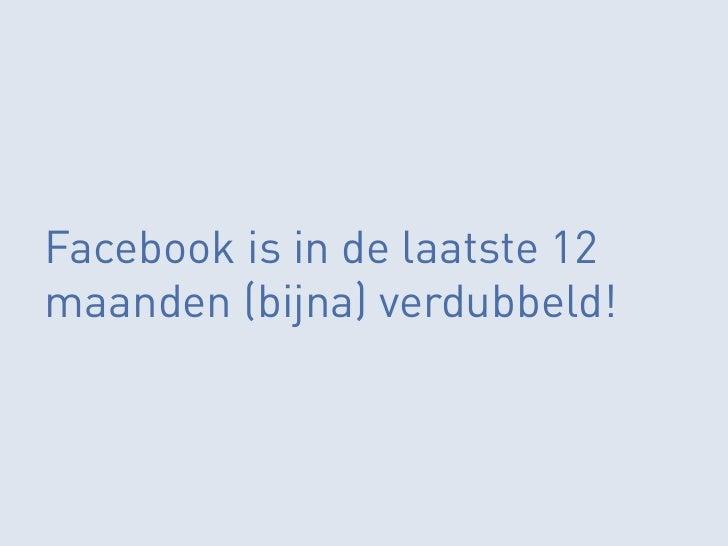 Facebook is in de laatste 12maanden (bijna) verdubbeld!